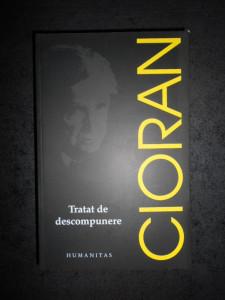 EMIL CIORAN - TRATAT DE DESCOMPUNERE (2017)