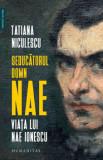Seducatorul domn Nae. Viata lui Nae Ionescu/Tatiana Niculescu