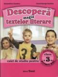 Descopera magia textelor literare. Caiet de studiu pentru clasa a III-a/Alexandrina Dumitru, Viorel George Dumitru
