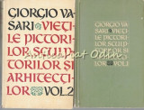 Vietile Pictorilor, Sculptorilor Si Arhitectilor I, II - Giorgio Vasari