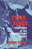 Stage Blood: Vampires of the 19th Century Stage