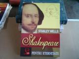 SHAKESPEARE PENTRU ETERNITATE - STANLEY WELLS