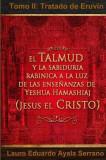 El Talmud y La Sabiduria Rabinica a la Luz de Las Ensenanzas de Yeshua Hamashiaj, Jesus El Cristo: Tomo II: Tratado de Eruvin