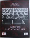 RADIO-ISTORII , 21-25 DECEMBRIE 1989 de SILVIA ILIESCU , CARMEN IONESCU , OCTAVIAN SILVESTRU , 2019