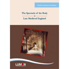 The Spectacle of the Body in Late Medieval England (Editia a II-a) - Estella Antoaneta CIOBANU