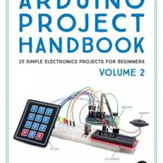 Arduino Project Handbook, Volume II: 25 More Practical Projects to Keep You Making