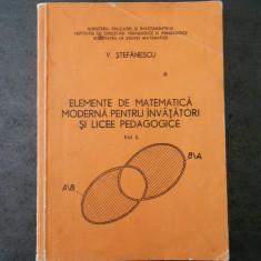 V. STEFANESCU - ELEMENTE DE MATEMATICA MODERNA PENTRU INVATATORI SI LICEE ...