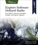 Explore Software Defined Radio: Use Sdr to Receive Satellite Images and Space Signals