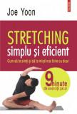 Stretching simplu si eficient.Cum sa te simti si sa te misti mai bine cu doar 9 minute de exercitii pe zi, Joe Yoon