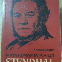 VIATA ROMANTATA A LUI STENDHAL - A. VINOGRADOV