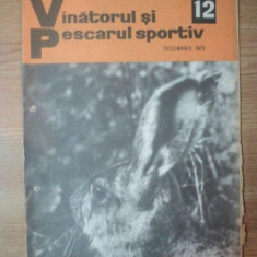 """REVISTA """"VANATORUL SI PESCARUL SPORTIV"""" , NR. 12 , DECEMBRIE 1973"""