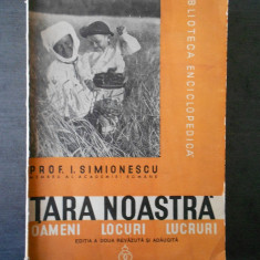 I. SIMIONESCU - TARA NOASTRA. OAMENI, LOCURI, LUCRURI (1938)