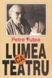 Petre Tutea - Lumea ca teatru. Teatrul seminar.
