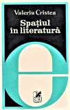 Spatiul in literatura Cartea Romaneasca 1979 Valeriu Cristea