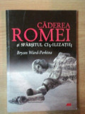 CADEREA ROMEI SI SFARSITUL CIVILIZATIEI de BRYAN WORD PERKINS