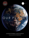 Our Planet The official companion to the ground-breaking Netflix original Attenborough series with a special foreword by David Attenborough