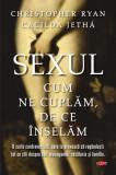 Sexul. Cum ne cuplăm. De ce înșelăm (Carte pentru toți)