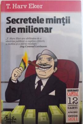 SECRETELE MINTII DE MILIONAR de T. HARV EKER , Bucuresti 2011 foto
