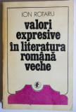 Ion Rotaru - Valori expresive în literatura română veche (autograf/ dedicație)