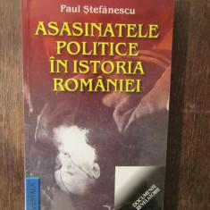 ASASINATELE POLITICE IN ISTORIA ROMANIEI- PAUL STEFANESCU