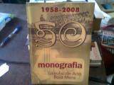 MONOGRAFIA LICEULUI DE ARTA BAIA MARE 1958-2008 - LUIZA COSTEA