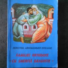 EPIFANIE TEODOROPULOS - FAMILIEI ORTODOXE. CU SMERITA DRAGOSTE