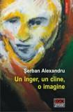 Un inger, un caine, o imagine/Serban Alexandru