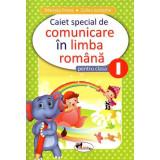 Caiet special de comunicare in limba romana pentru clasa I Elefantel 2018, autor Marcela Penes