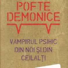 Pofte demonice. Vampirul psihic din noi si din ceilalti - Barbara E. Hort