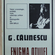 ENIGMA OTILIEI de G. CLAINESCU , seria ' TEXTE COMENTATE - CARTI PENTRU BACALUREAT ' , note si referinte critice de ION BALU , 1996