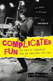 Complicated Fun: The Birth of Minneapolis Punk and Indie Rock, 1974-1984 --- An Oral History