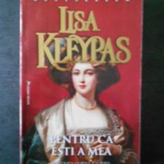 LISA KLEYPAS - PENTRU CA ESTI A MEA