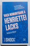 Rebecca Skloot - Viața nemuritoare a Henriettei Lacks. Povestea femeii care...