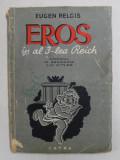 EROS IN AL 3 LEA REICH, AMORUL IN GERMANIA LUI HITLER de EUGEN RELGIS, BUC. 1946 *COPERTI UZATE