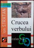 ION STRATAN - CRUCEA VERBULUI (VERSURI, editia princeps - 2000)