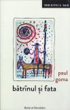 Batrinul si fata | Paul Goma