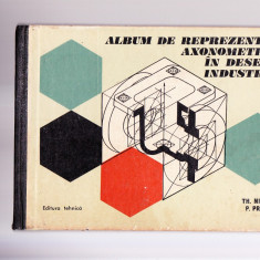 ALBUM DE REPREZENTARI AXONOMETRICE IN DESENUL INDUSTRIAL