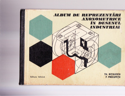 ALBUM DE REPREZENTARI AXONOMETRICE IN DESENUL INDUSTRIAL foto