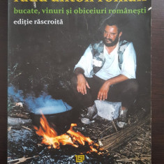 BUCATE, VINURI SI OBICEIURI ROMANESTI Editie rascroita - Radu Anton Roman