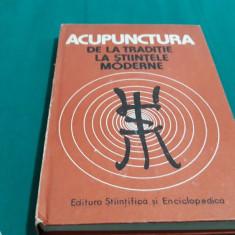 ACUPUNCTURA* DE LA TRADIȚIE LA ȘTIINȚELE MODERNE/ DUMITRU CONSTANTIN/1988