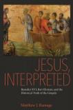 Jesus, Interpreted: Benedict XVI, Bart Ehrman, and the Historical Truth of the Gospels