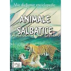 Mic Dictionar Enciclopedic. Animale Salbatice - Florescu Marina