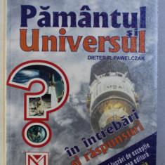 PAMANTUL SI UNIVERSUL IN INTREBARI SI RASPUNSURI de DIETER R. PAWELCZAK , 2003