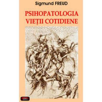 Psihopatologia vietii cotidiene - Sigmund Freud foto