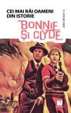 Bonnie și Clyde. Colecția Cei mai răi oameni din istorie