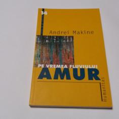 Andrei Makine Pe vremea fluviului Amur   RF11/0