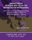 Understanding Medicare MDS 3.0 for the Rehabilitation Professional: ICD-10, G Codes, Goal Writing and Ethics for Subacute Rehabilitation and Skilled N