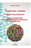Literatura romana. Modele de compuneri. Evaluare nationala - Clasa 8 - Neluta Anghel, Anghel Neluta