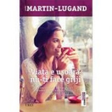Viata e usoara, nu-ti face griji - Agnes Martin-Lugand