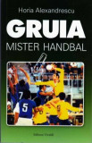 Cumpara ieftin Gruia. Mister Handbal/Horia Alexandrescu